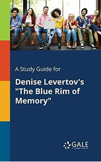 A Study Guide For Denise Levertovs The Blue Rim Of Memory :