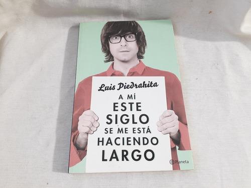 Imagen 1 de 7 de A Mi Este Siglo Se Me Esta Haciendo Largo Luis Piedrahita