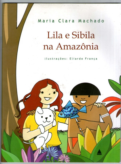 Lila E Sibila Na Amazônia - Maria Clara Machado