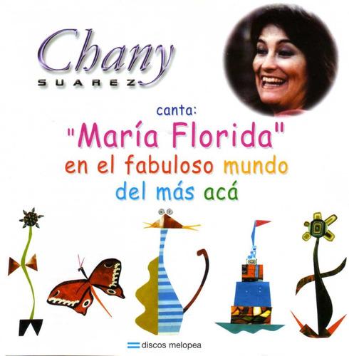Chany Suárez - María Florida En El Fabuloso Mundo Del...