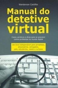 Livro Manual Do Detetive Virtual Wanderson Castilho