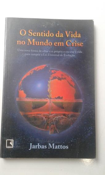 Livro - O Sentido Da Vida No Mundo Em Crise - Jarbas Mattos