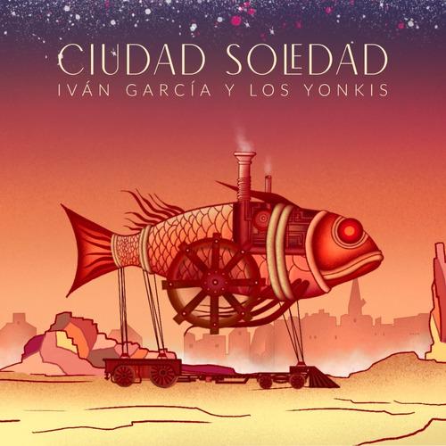 Imagen 1 de 2 de Disco Físico Ciudad Soledad - Iván García Y Los Yonkis