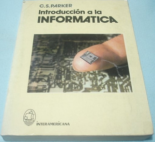 Introducción A La Informática. C. S. Parker. Libro