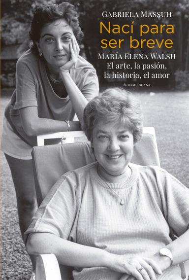 Nací Para Ser Breve: María Elena Walsh - Massuh, Gabriela