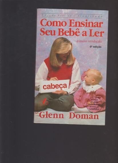 Livro Como Ensinar Seu Bebê A Ler - Glenn Doman / 1990
