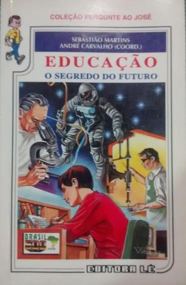 Educação O Segredo Do Futuro Sebastião Martins André Carvalh