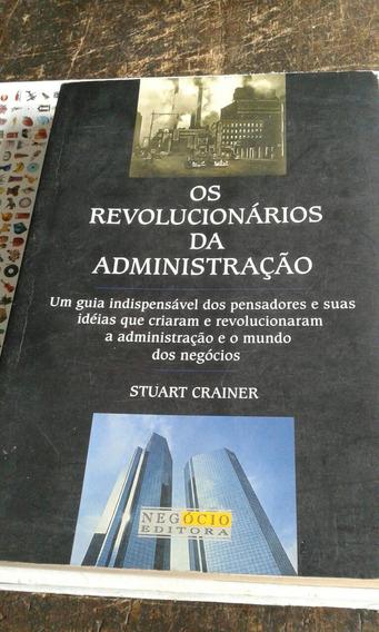 Os Revolucionários Da Administração - Frete Grátis