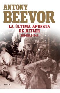 La Última Apuesta De Hitler. Ardenas 1944 De Antony Beevor