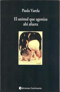 El Animal Que Agoniza Ahí Afuera, Paula Varela, Continente