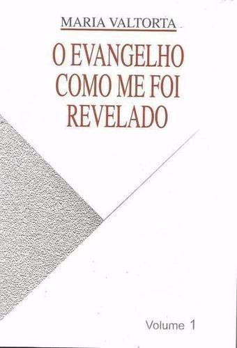 O Evangelho Como Me Foi Revelado - Volume 1 Maria Valtorta