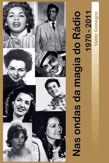Livro Nas Ondas Da Magia Do Rádio 1970 - 2011 - Novo