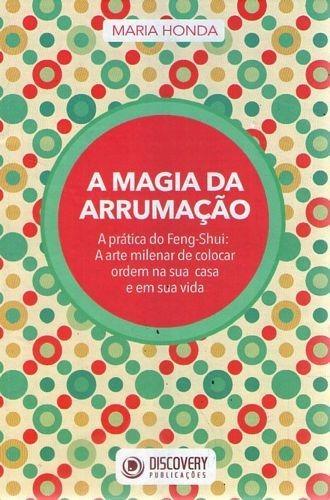 Magia Da Arrumação, A: A Pratica Do Feng Honda, Maria