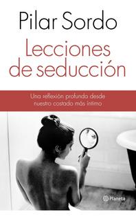 Lecciones De Seducción De Pilar Sordo- Planeta
