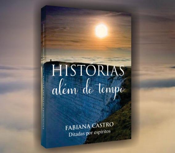 Livro Histórias Além Do Tempo - Fabiana Castro   Espírita