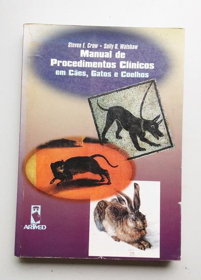 Livro Manual De Procedimentos Clínicos Em Cães Gatos E Coelh