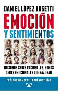 Emoción Y Sentimiento. Daniel Lòpez Rosetti. Colección
