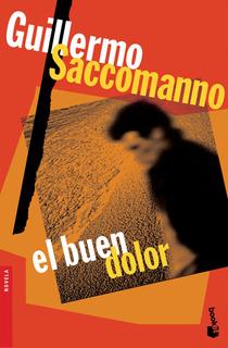 El Buen Dolor De Guillermo Saccomanno - Booket