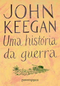 Uma Historia Da Guerra - John Keegan