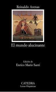 El Mundo Alucinante, Reinaldo Arenas, Ed. Cátedra