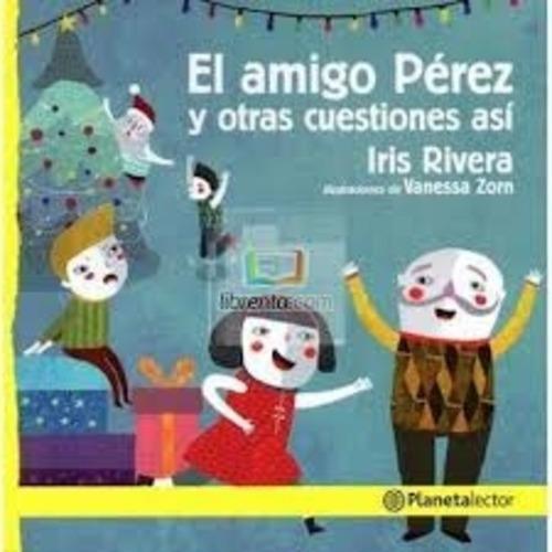 El Amigo Pérez Y Otras Cuestiones Así - Planeta Lector