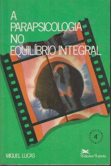 A Parapsicologia No Equilíbrio Integral - Miguel Lucas