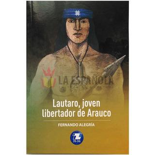 Lautaro . Joven Libertador De Arauco - Zig Zag - Nvo Orginal