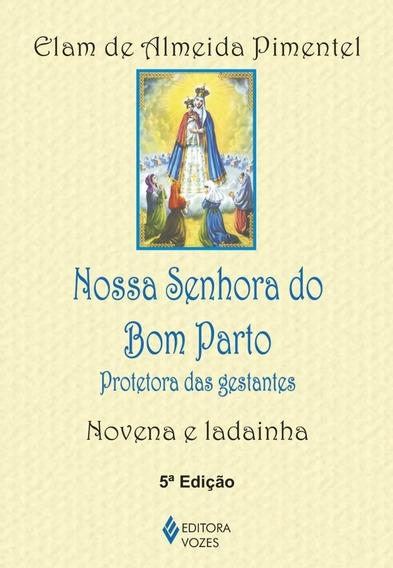 Nossa Senhora Do Bom Parto : Protetora Das Gestantes - Noven