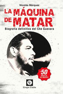 La Máquina De Matar Che Guevara Nicolás Márquez Grupo Unión