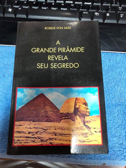 A Grande Pirâmide Revela Seu Segredo Roselis Von Sass