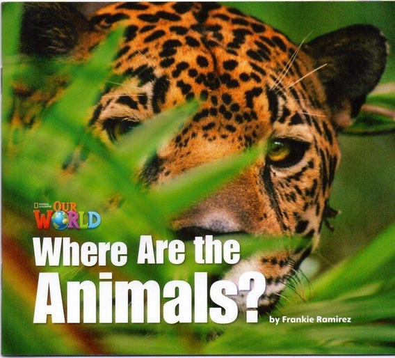 Our World 1 - Reader 2 - Where Are The Animals?