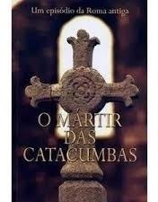 Livro O Mártir Das Catacumbas - Um Episodio Da Roma Antiga