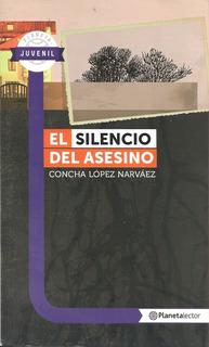 El Silencio Del Asesino (novela Juvenil) / Concha López N.