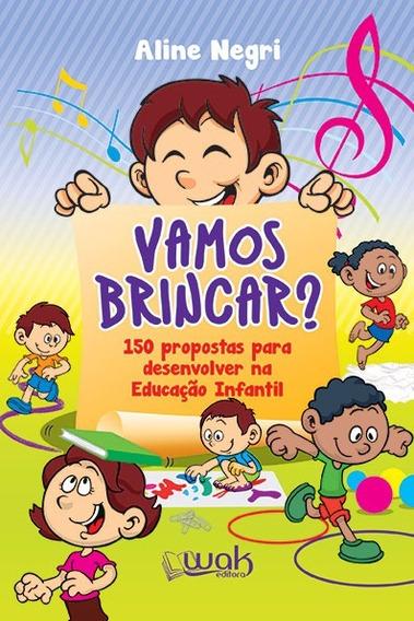 Vamos Brincar? 150 Propostas Para Desenvolver Na Educação In