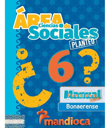Sociales 6 Planteo Bonaerense - Editorial Mandioca