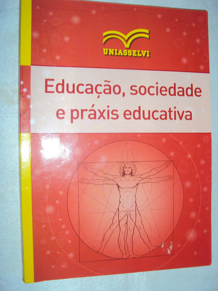 Educação, Sociedade E Práxis Educativa (sebo Amigo)