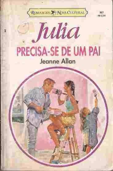 Precisa-se De Um Pai - Jeanne Allan Julia 967