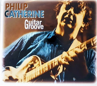 Cd Philip Catherine - Guitar Groove - Digipak Import Lacrado