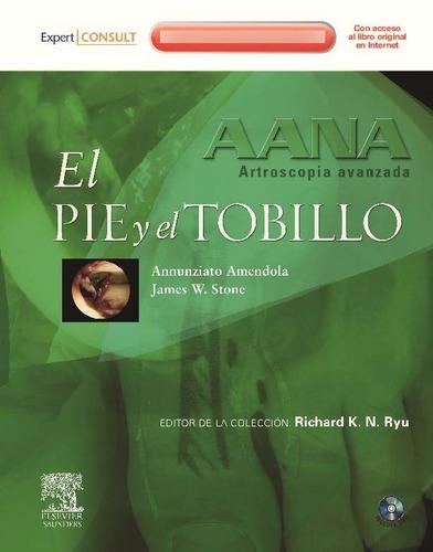 Aana. Artroscopia Avanzada. El Pie Y El Tobillo