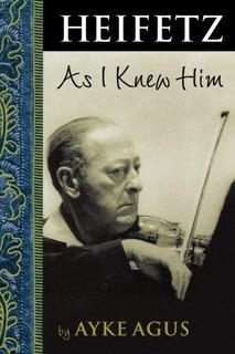 Heifetz As I Knew Him : Ayke Agus