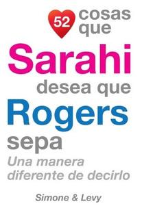 Libro : 52 Cosas Que Sarahi Desea Que Rogers Sepa: Una Ma...