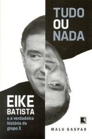 Tudo Ou Nada - Eike Batista: A Verdadeira História Do Grupo
