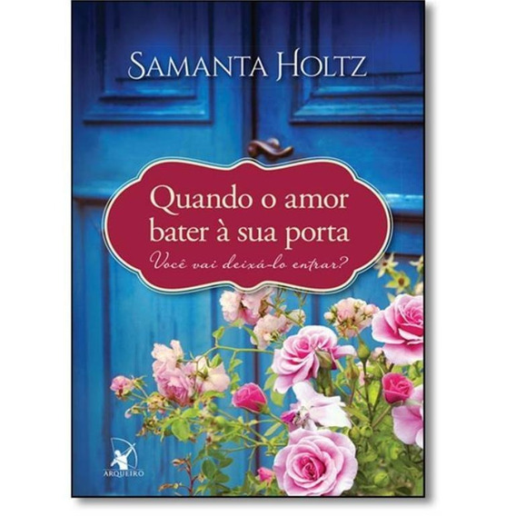Livro Quando O Amor Bater À Sua Porta Holtz,samanta Lacrado