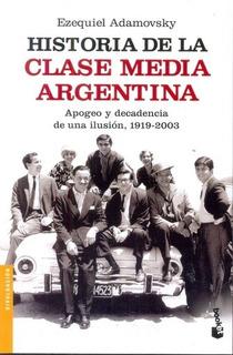 Historia De La Clase Media En Argentina - Ezequiel Adamovsky