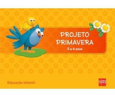 Projeto Primavera - 3 A 4 Anos - Educação Infant