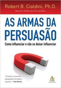 Livro As Armas Da Persuasão - Robert B. Cialdini