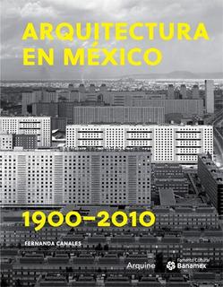 Canales. Arquitectura En México 1900-2010 2vol Ed. Lujo