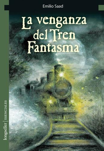 La Venganza Del Tren Fantasma - Esenciales - Longseller