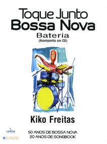 Livro Toque Junto Bossa Nova - Bateria - Kiko Freitas