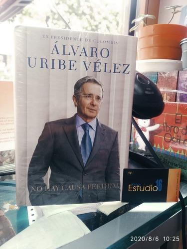No Hay Causa Perdida - Alvaro Uribe Velez (ex Presidente De